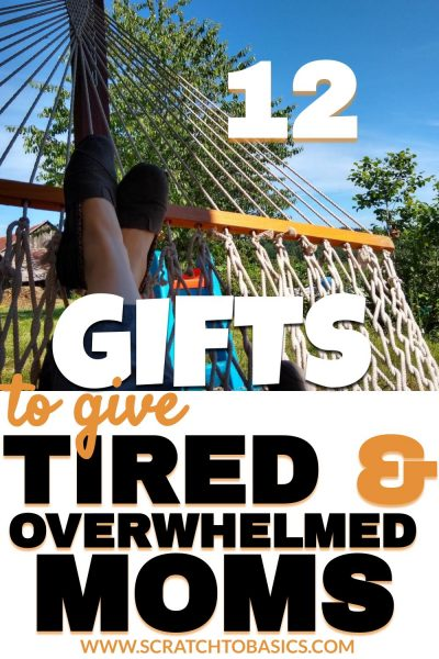 12 gifts to give tired & overwhelmed moms