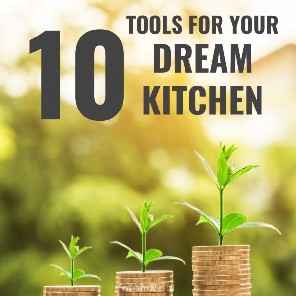 10 Kitchen Tools You'll Want in Your Dream Kitchen