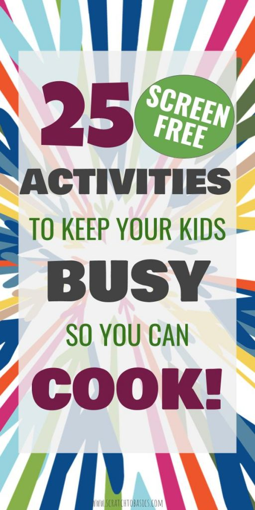 It's hard to find time to cook when you have young kids. Here are 25 screen free activities for young kids so you can get food on the table!