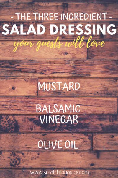 Three ingredient salad dressing your guests will love made with mustard, balsamic vinegar, and olive oil.