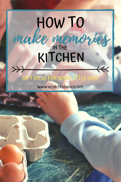 how to make memories in the kitchen with your little chef. Gift ideas for your kids.