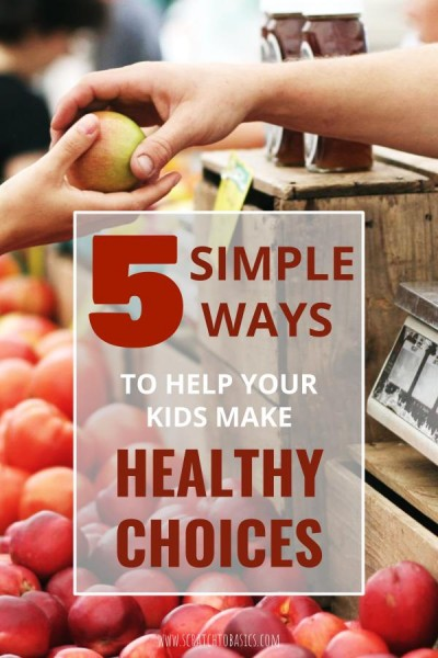 5 simple ways to help your kids make healthy choices