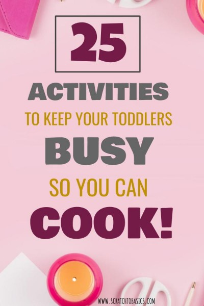 25 Activities to keep your kids busy so you can cook. Screen free, fun and educational activities!