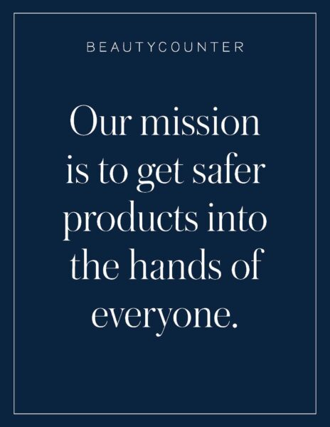Beautycounter mission - to get safer products into the hands of everyone.