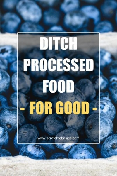 Ditch processed food for good.