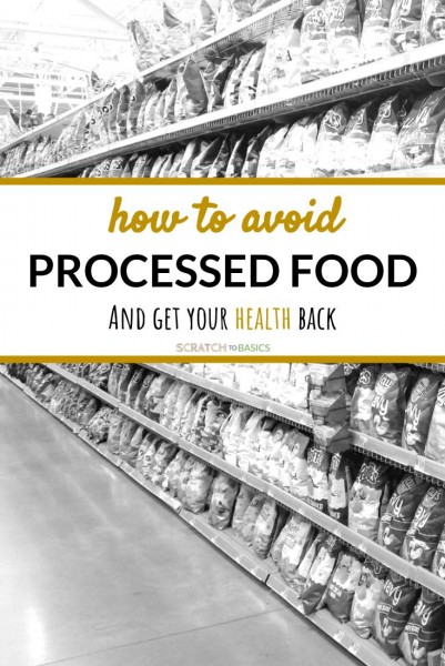 How to avoid processed food and get your health back.